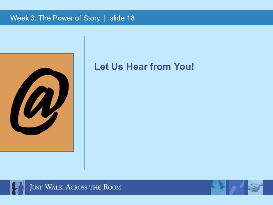 Week 3: The Power of Story | slide 18 Let Us Hear from You!