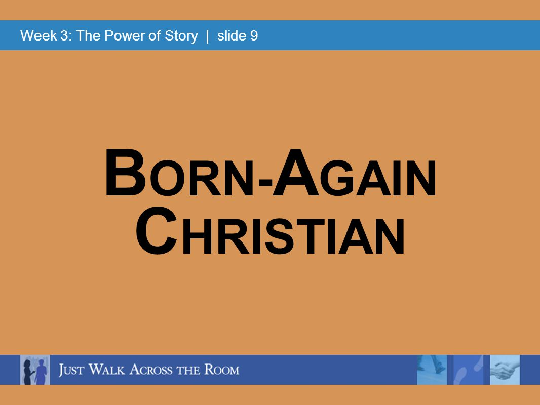 Week 3: The Power of Story | slide 9 B ORN- A GAIN C HRISTIAN