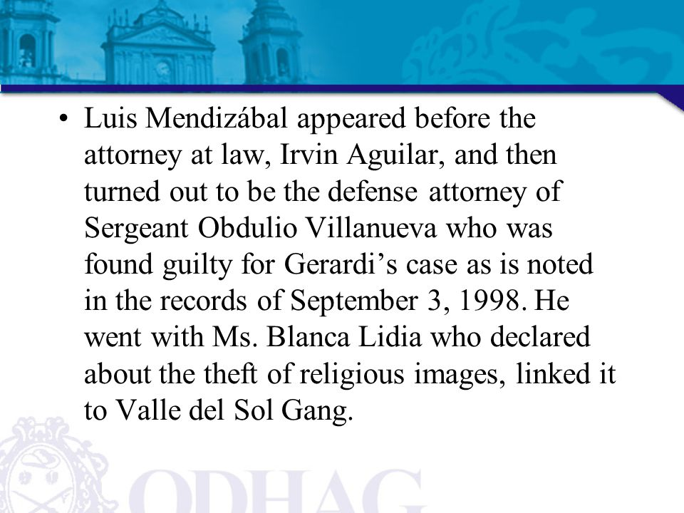 Luis Mendizábal appeared before the attorney at law, Irvin Aguilar, and then turned out to be the defense attorney of Sergeant Obdulio Villanueva who