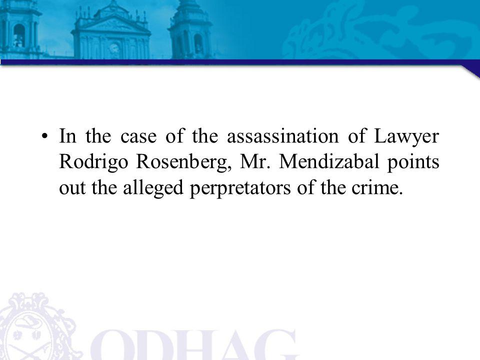 In the case of the assassination of Lawyer Rodrigo Rosenberg, Mr.