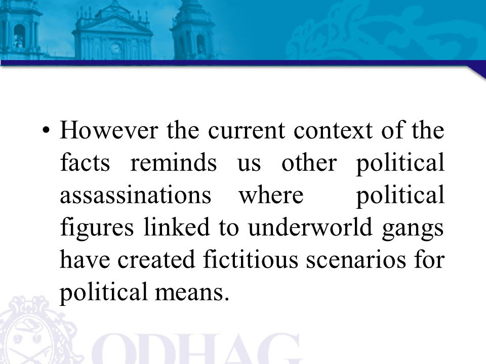 However the current context of the facts reminds us other political assassinations where political figures linked to underworld gangs have created fictitious scenarios for political means.