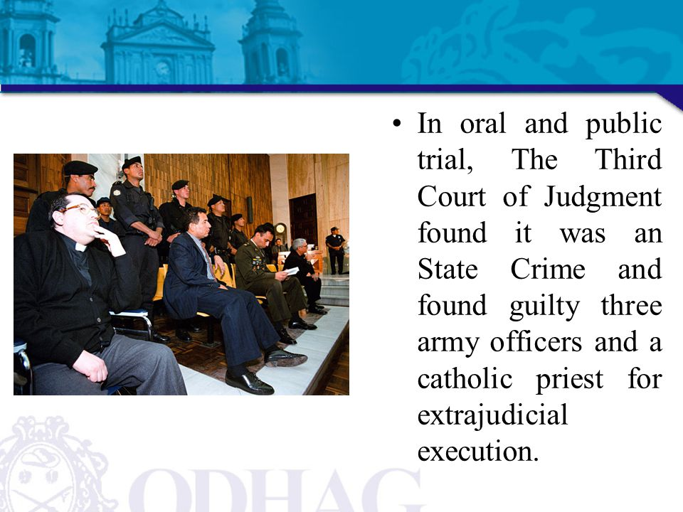 In oral and public trial, The Third Court of Judgment found it was an State Crime and found guilty three army officers and a catholic priest for extrajudicial execution.