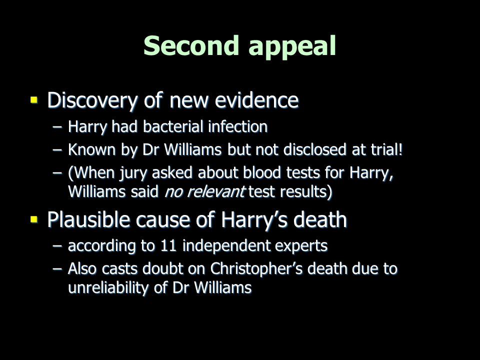 Second appeal  Discovery of new evidence –Harry had bacterial infection –Known by Dr Williams but not disclosed at trial! –(When jury asked about blo
