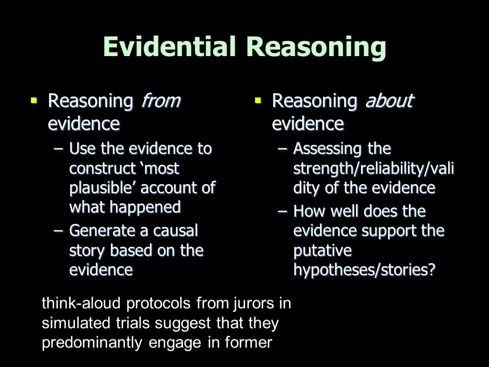 Evidential Reasoning  Reasoning from evidence –Use the evidence to construct 'most plausible' account of what happened –Generate a causal story based