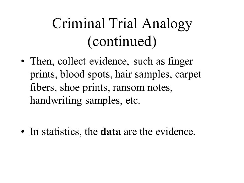 Criminal Trial Analogy (continued) Then, collect evidence, such as finger prints, blood spots, hair samples, carpet fibers, shoe prints, ransom notes,