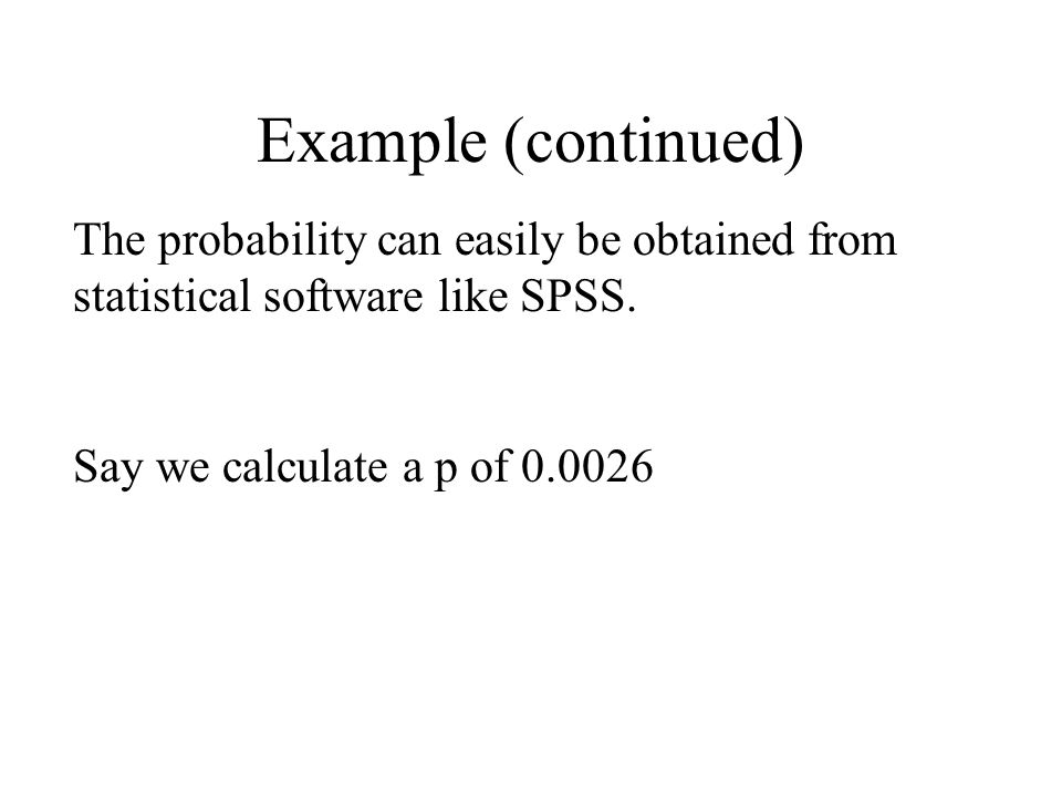 Example (continued) The probability can easily be obtained from statistical software like SPSS.