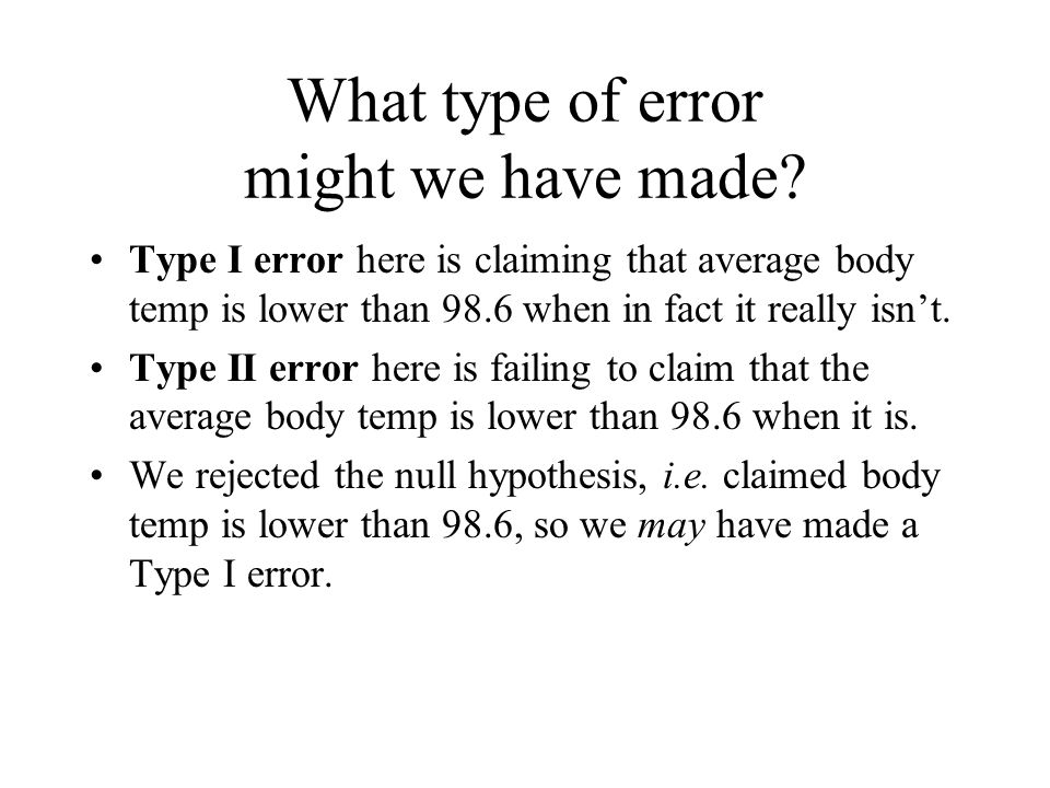What type of error might we have made.
