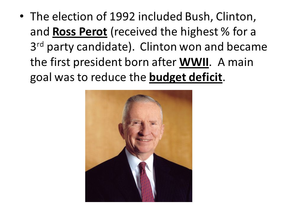 The election of 1992 included Bush, Clinton, and Ross Perot (received the highest % for a 3 rd party candidate).