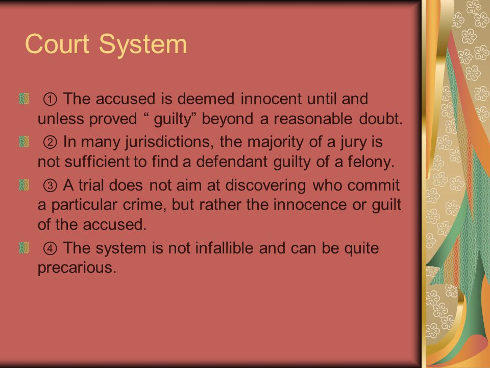 Court System ① The accused is deemed innocent until and unless proved guilty beyond a reasonable doubt.
