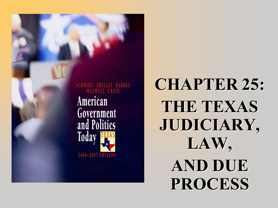 CHAPTER 25: THE TEXAS JUDICIARY, LAW, AND DUE PROCESS