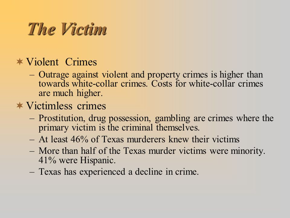 The Victim  Violent Crimes –Outrage against violent and property crimes is higher than towards white-collar crimes. Costs for white-collar crimes are
