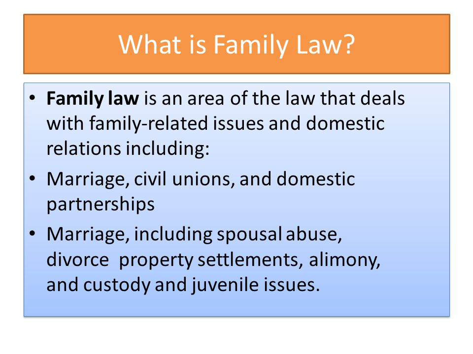 What is Family Law? Family law is an area of the law that deals with family-related issues and domestic relations including: Marriage, civil unions, a