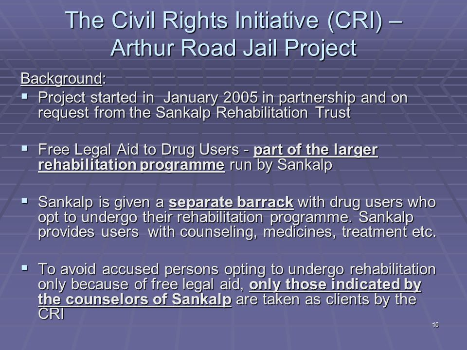 10 The Civil Rights Initiative (CRI) – Arthur Road Jail Project Background:  Project started in January 2005 in partnership and on request from the S