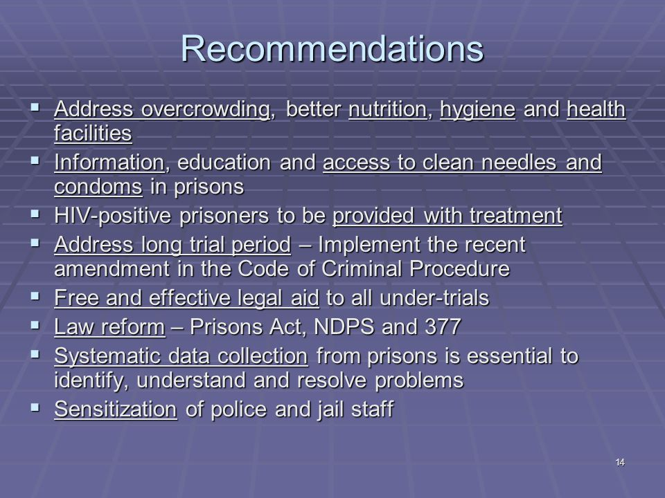 14 Recommendations  Address overcrowding, better nutrition, hygiene and health facilities  Information, education and access to clean needles and co