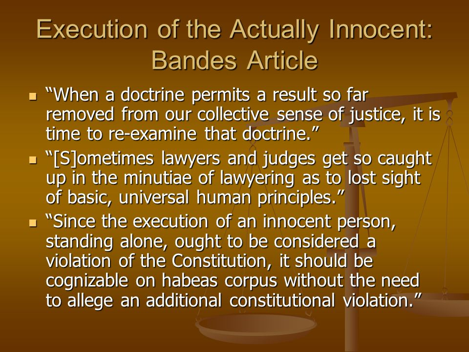 """Execution of the Actually Innocent: Bandes Article """"When a doctrine permits a result so far removed from our collective sense of justice, it is time t"""