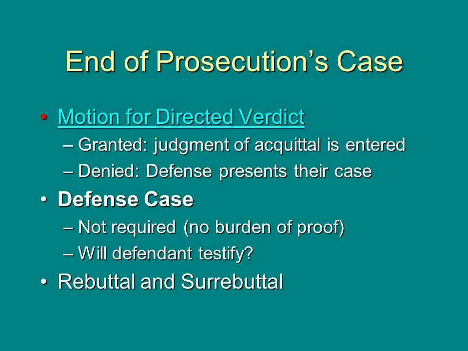 End of Prosecution's Case Motion for Directed VerdictMotion for Directed VerdictMotion for Directed VerdictMotion for Directed Verdict –Granted: judgm