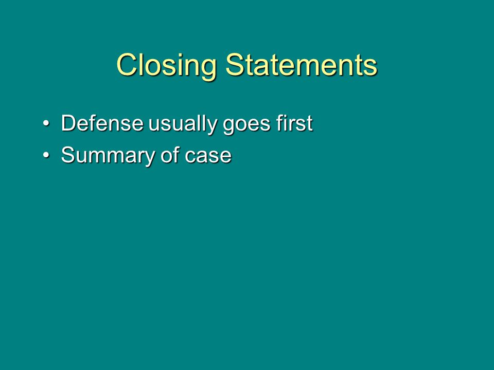 Closing Statements Defense usually goes firstDefense usually goes first Summary of caseSummary of case