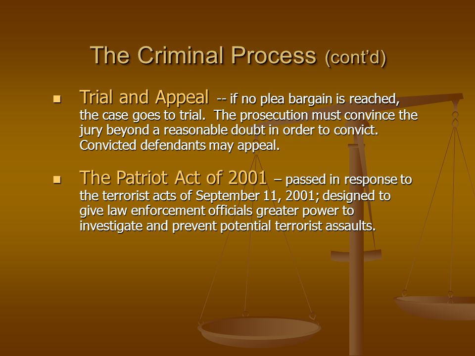 The Criminal Process (cont'd) Trial and Appeal -- if no plea bargain is reached, the case goes to trial. The prosecution must convince the jury beyond