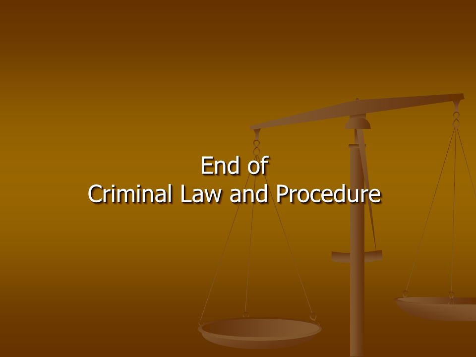 End of Criminal Law and Procedure