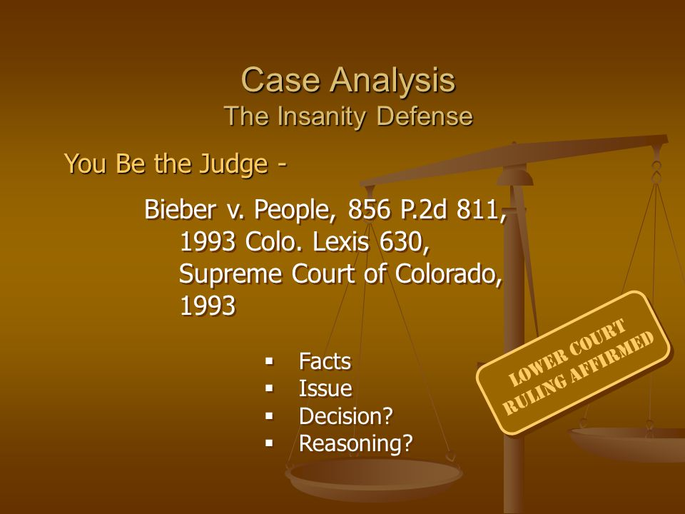 Case Analysis The Insanity Defense Bieber v.People, 856 P.2d 811, 1993 Colo.