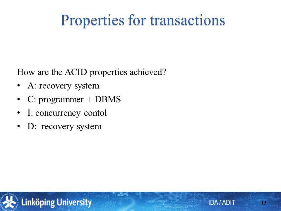 IDA / ADIT 15 Properties for transactions Properties for transactions How are the ACID properties achieved.
