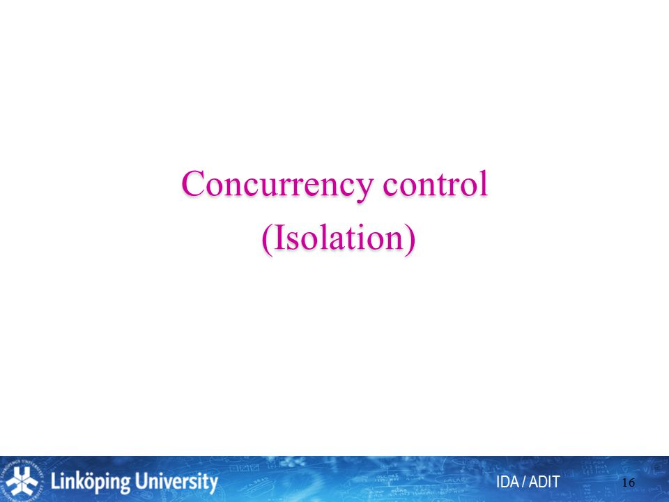 IDA / ADIT 16 Concurrency control (Isolation)