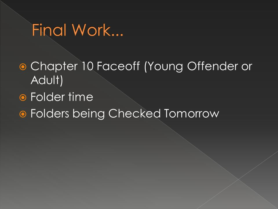 Chapter 10 Faceoff (Young Offender or Adult)  Folder time  Folders being Checked Tomorrow