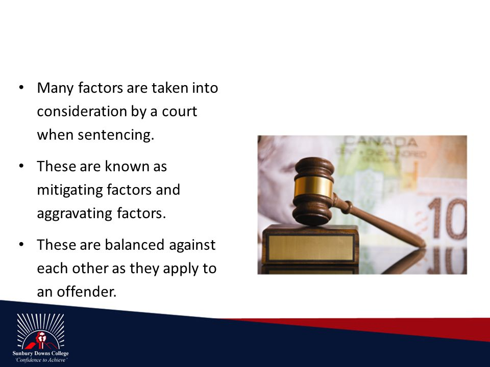 Many factors are taken into consideration by a court when sentencing.