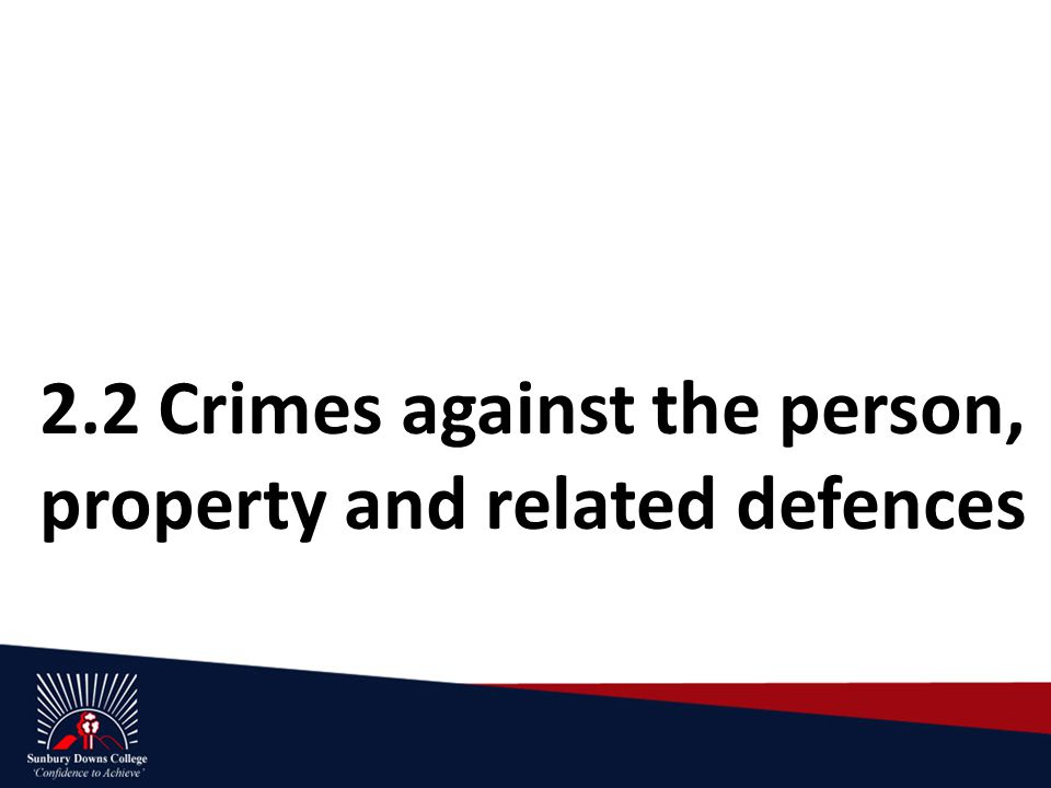 2.2 Crimes against the person, property and related defences