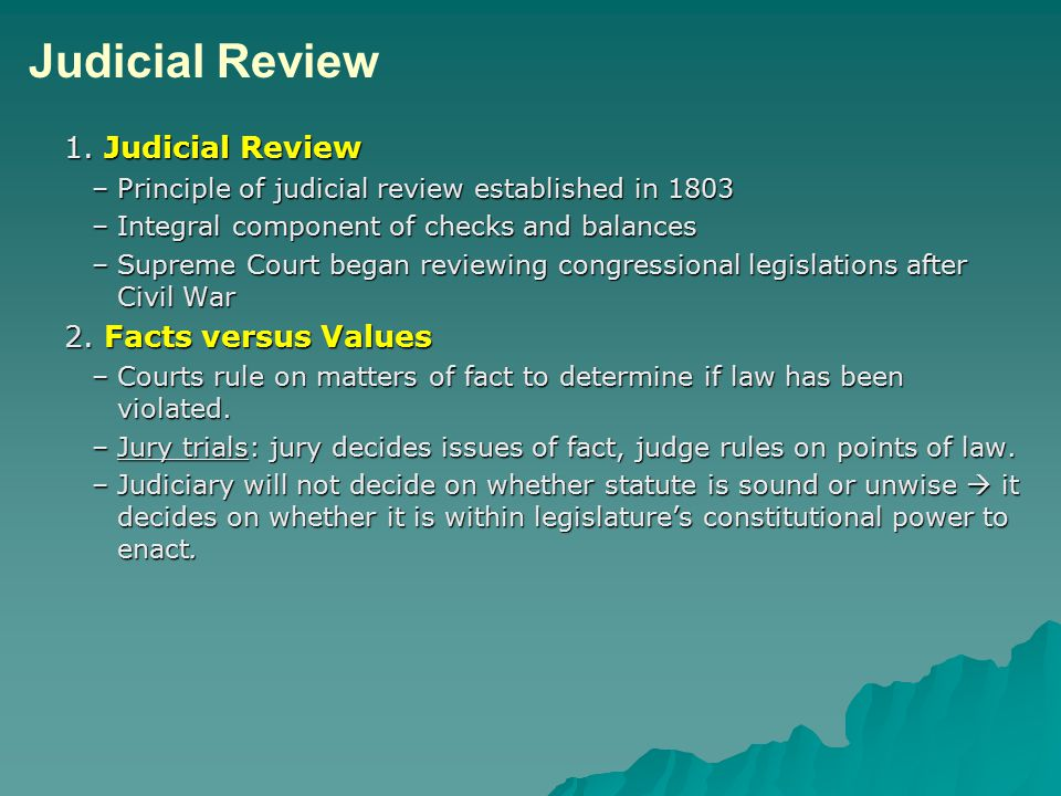 1. Judicial Review –Principle of judicial review established in 1803 –Integral component of checks and balances –Supreme Court began reviewing congres