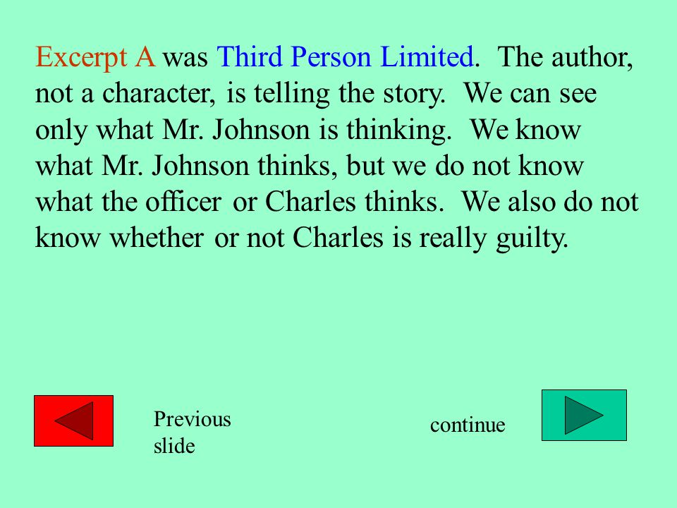 Excerpt A was Third Person Limited. The author, not a character, is telling the story.