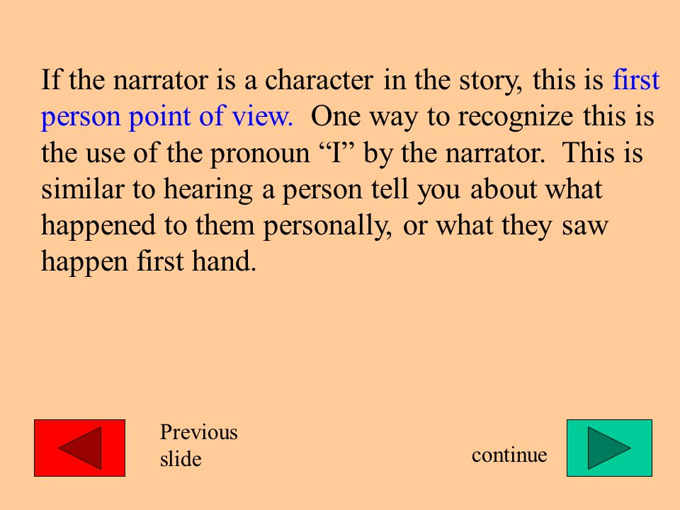 If the narrator is a character in the story, this is first person point of view.
