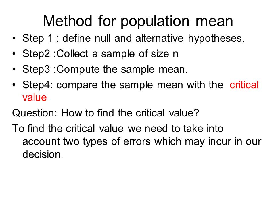 Method for population mean Step 1 : define null and alternative hypotheses.