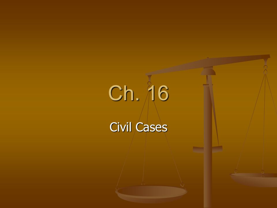 Ch. 16 Civil Cases