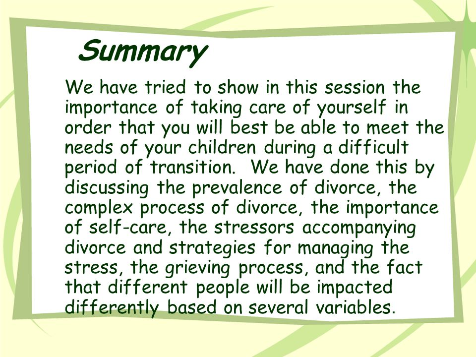 Summary We have tried to show in this session the importance of taking care of yourself in order that you will best be able to meet the needs of your