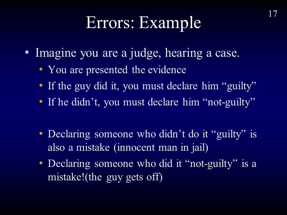 17 Errors: Example Imagine you are a judge, hearing a case.