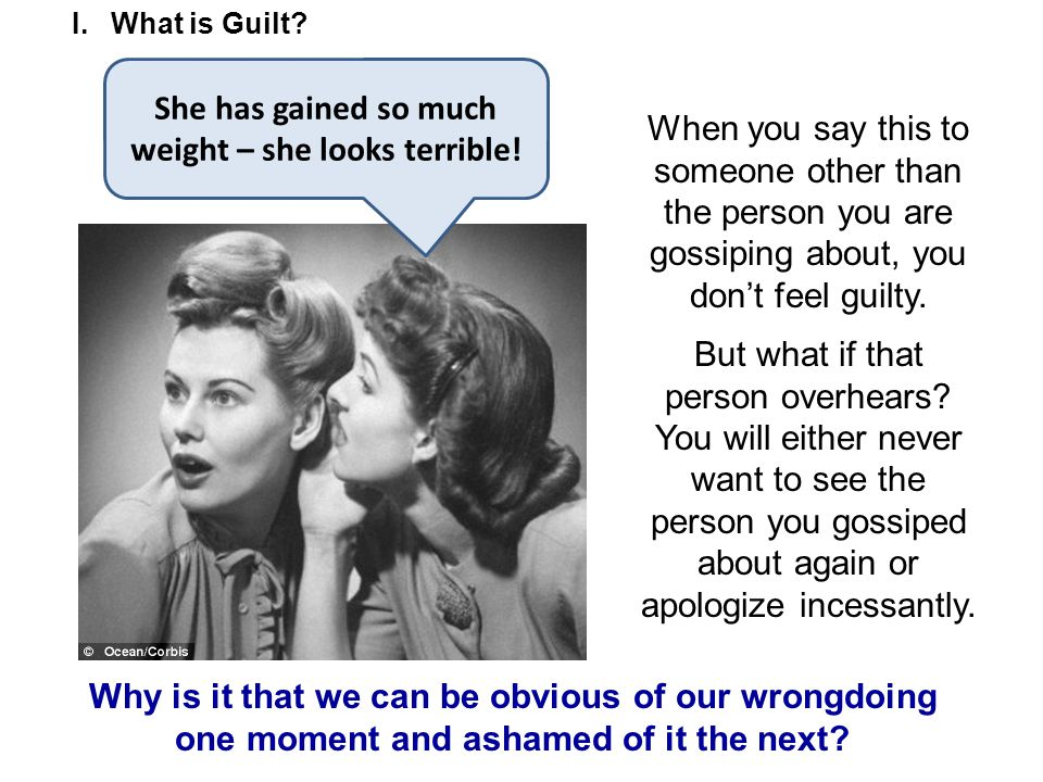 When you say this to someone other than the person you are gossiping about, you don't feel guilty.