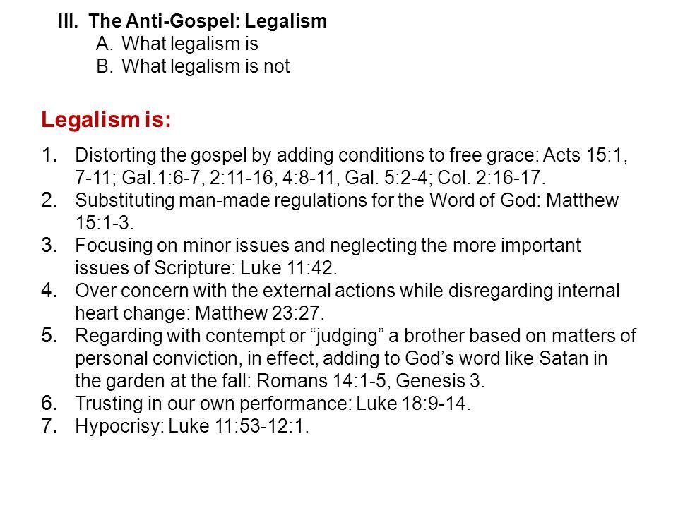 III.The Anti-Gospel: Legalism A.What legalism is B.What legalism is not Legalism is: 1.