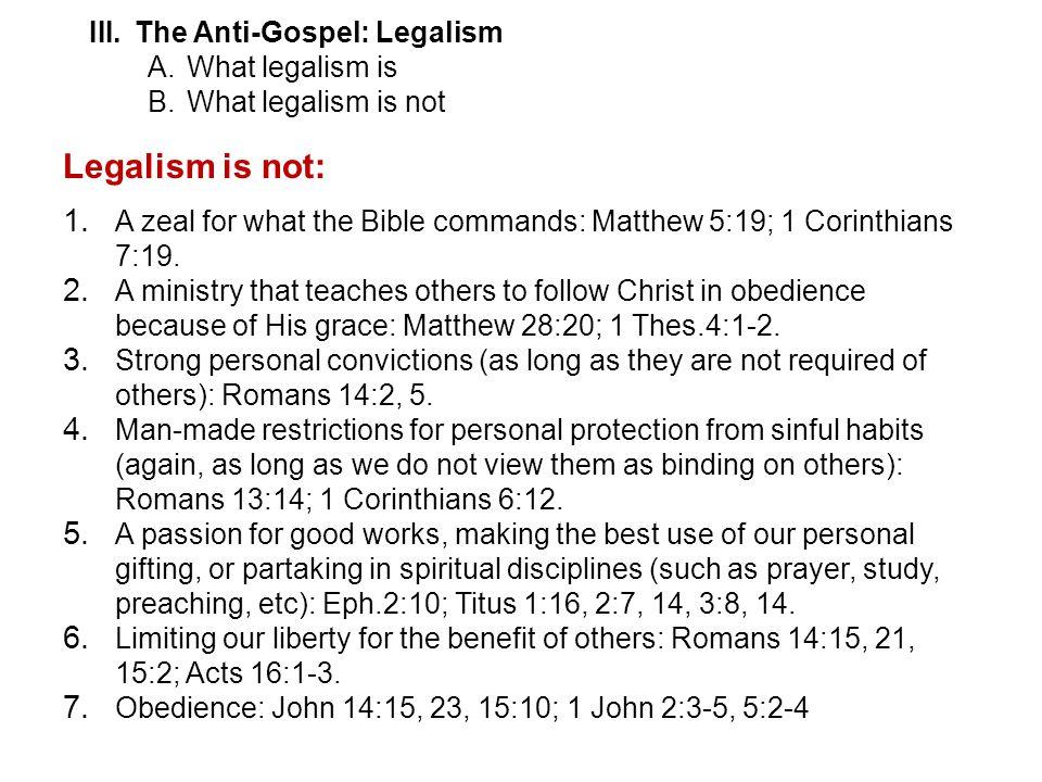 III.The Anti-Gospel: Legalism A.What legalism is B.What legalism is not Legalism is not: 1.