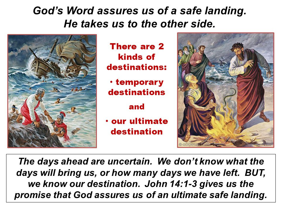 God's Word assures us of a safe landing. He takes us to the other side.