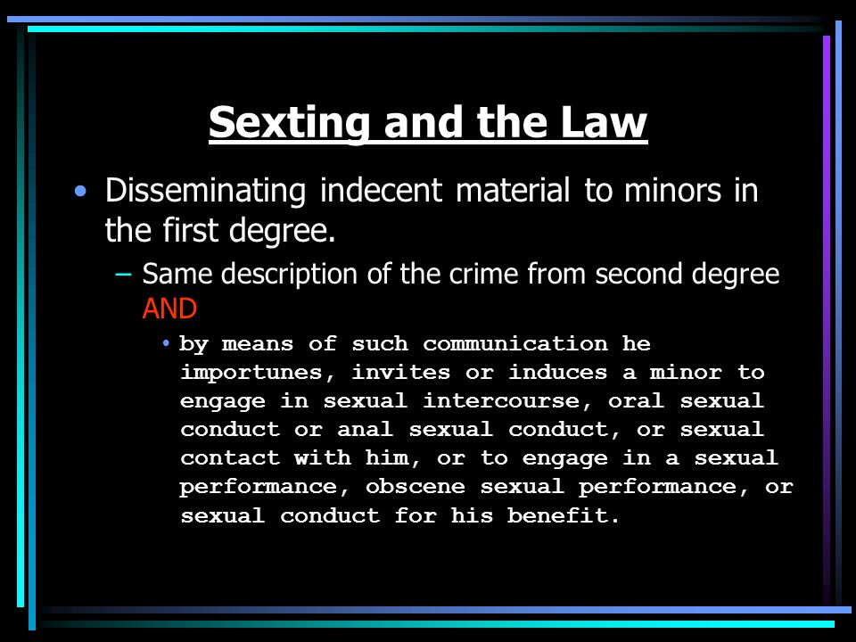 Sexting and the Law Disseminating indecent material to minors in the first degree.