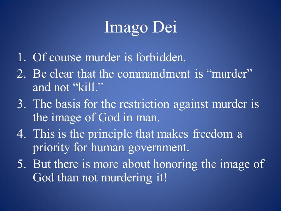 Imago Dei 1.Of course murder is forbidden.