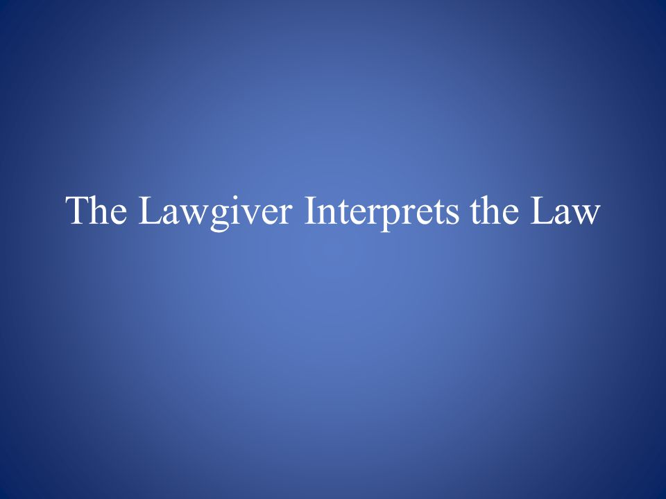 The Lawgiver Interprets the Law