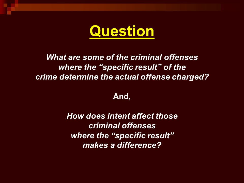 Question What are some of the criminal offenses where the specific result of the crime determine the actual offense charged.