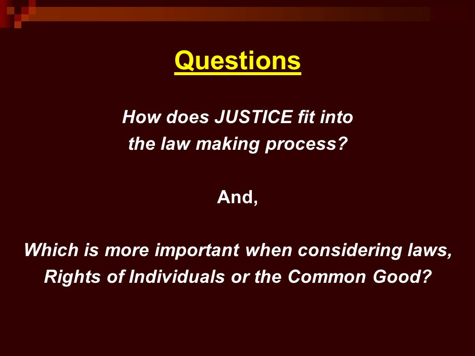 Questions How does JUSTICE fit into the law making process.
