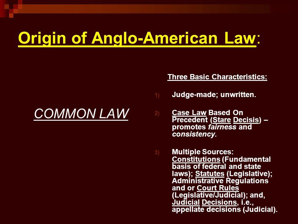 Origin of Anglo-American Law: COMMON LAW Three Basic Characteristics: 1) Judge-made; unwritten.