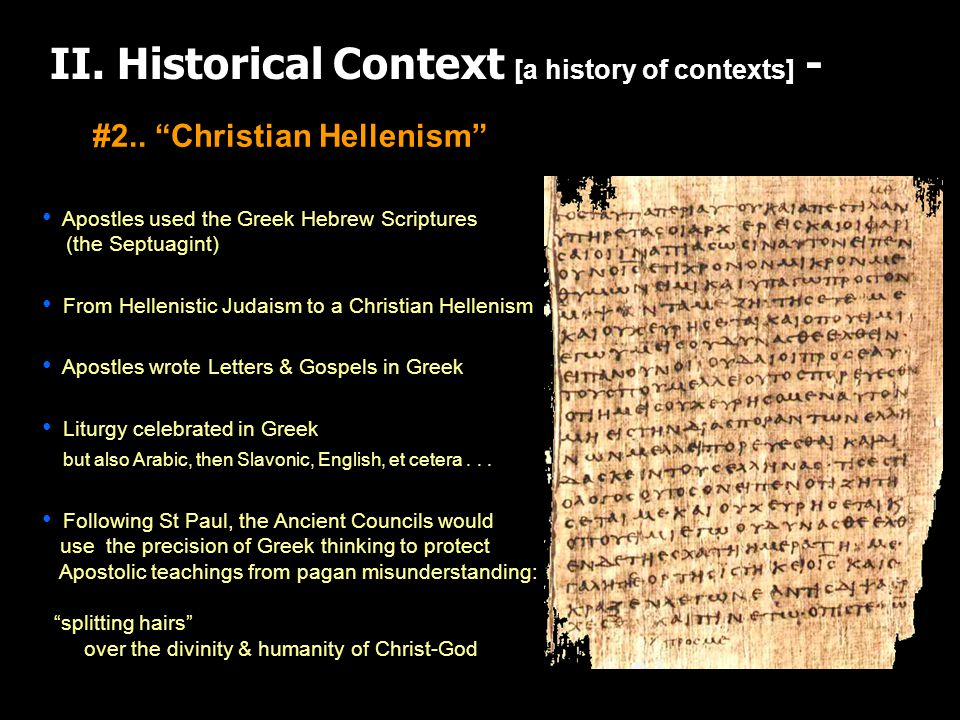 II. Historical Context [a history of contexts] - Apostles used the Greek Hebrew Scriptures (the Septuagint) From Hellenistic Judaism to a Christian He