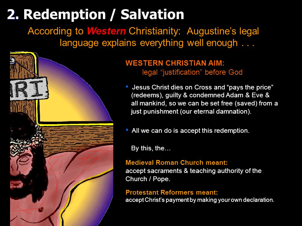 2. 2. Redemption / Salvation According to Western Christianity: Augustine's legal language explains everything well enough... WESTERN CHRISTIAN AIM: l