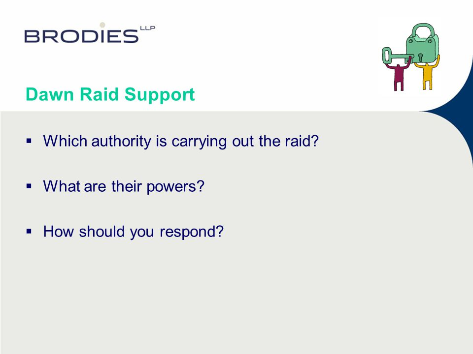 Dawn Raid Support  Which authority is carrying out the raid?  What are their powers?  How should you respond?