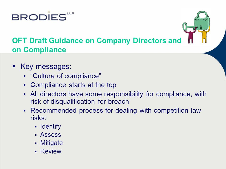 "OFT Draft Guidance on Company Directors and on Compliance  Key messages:  ""Culture of compliance""  Compliance starts at the top  All directors hav"